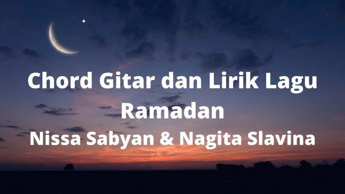 Chord Gitar dan Lirik Lagu Ramadan - Nissa Sabyan & Nagita Slavina, Cocok Dinyanyikan di Bulan Puasa