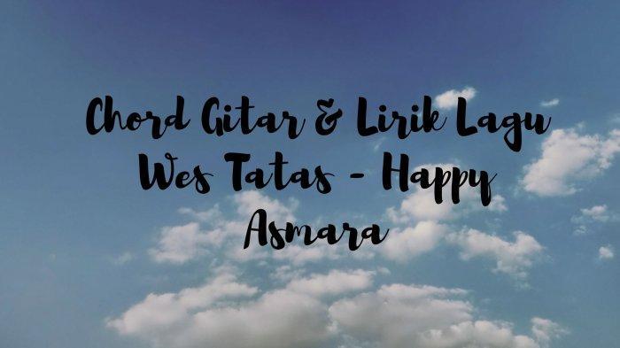 Chord Gitar dan Lirik Cubo Dadi Aku Kuat Po Atimu, Lagu Happy Asmara - Wes Tatas, Viral TikTok