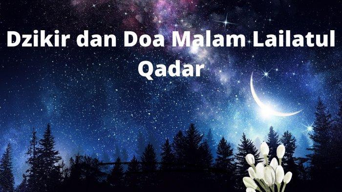 Dzikir dan Doa Malam Lailatul Qadar, Nanti Malam Kesempatan Terakhir di Bulan Ramadan 2021