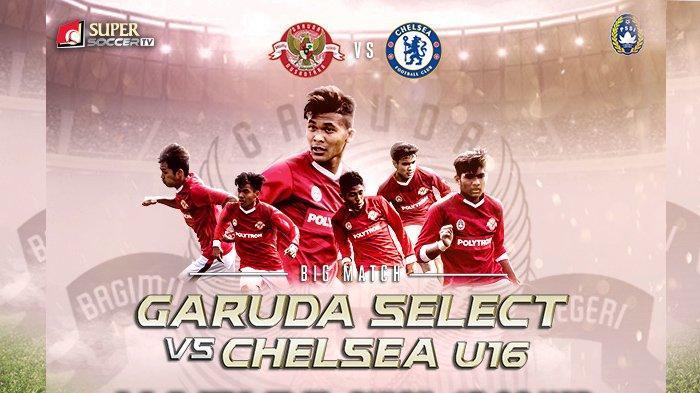 LINK LIVE STREAMING Tim Garuda Select Vs Chelsea U-16 Sabtu Sore Ini jam 17.00 WIB, Laga Pamungkas