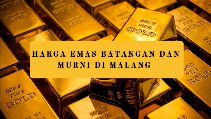 Harga Emas Batangan dan Murni di Malang Hari Ini Jumat 23 April 2021: LM ANTAM, UBS, LONDON & LOKAL