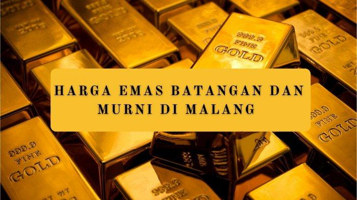 Harga Emas Batangan dan Murni di Malang Hari Ini  24 Februari 2021: LM ANTAM, UBS, LONDON dan LOKAL