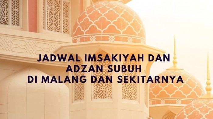 Jadwal Imsakiyah & Adzan Subuh Sabtu 24 April 2021 di Malang dan Sekitarnya, Lengkap Bacaan Qunut