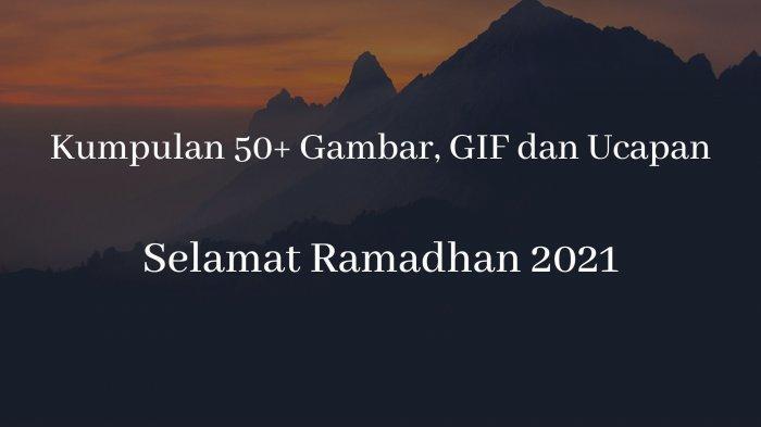 Kumpulan 50+ Gambar, GIF dan Ucapan Selamat Ramadhan 1442 H 2021, Cocok Dishare Lewat WhatsApp & IG
