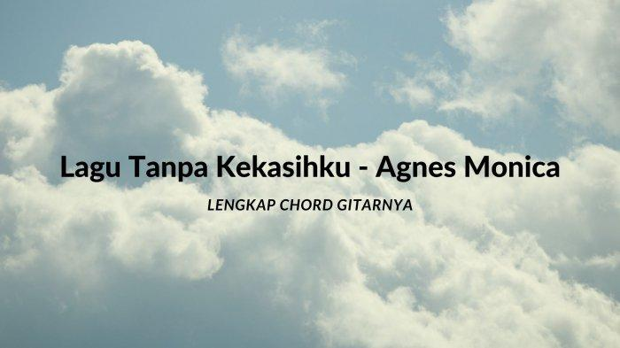 Chord dan Lirik Dimana Letak Surga Itu Biar Kugantikan Tempatmu, Lagu Tanpa Kekasihku - Agnes Monica