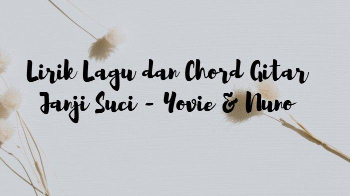 Chord dan Lirik Jangan Kau Tolak dan Buatku Hancur, Lagu Janji Suci - Yovie & Nuno, Viral TikTok