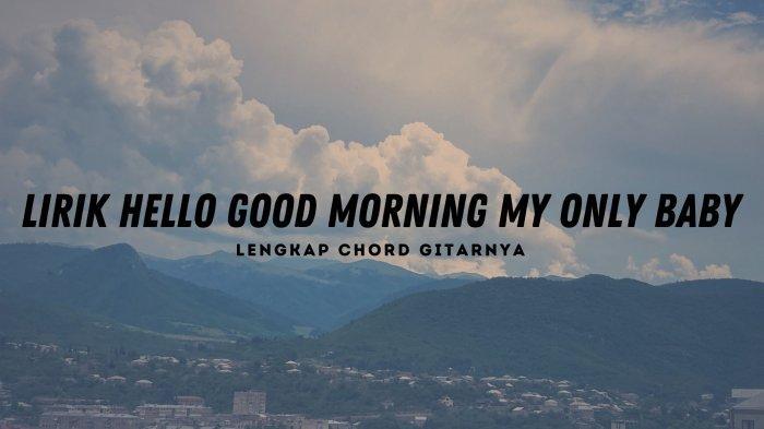 Lirik Hello Good Morning My Only Baby, You Look Beautiful Just Like This Lagu Si Cantik - Alfie Zumi