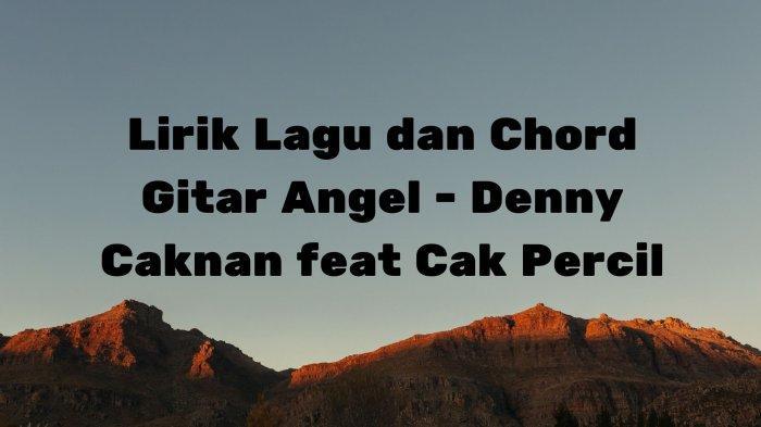 Lirik Lagu Ayumu Tenanan Ora Editan, Lengkap dengan Chord Gitar Angel - Denny Caknan feat Cak Percil