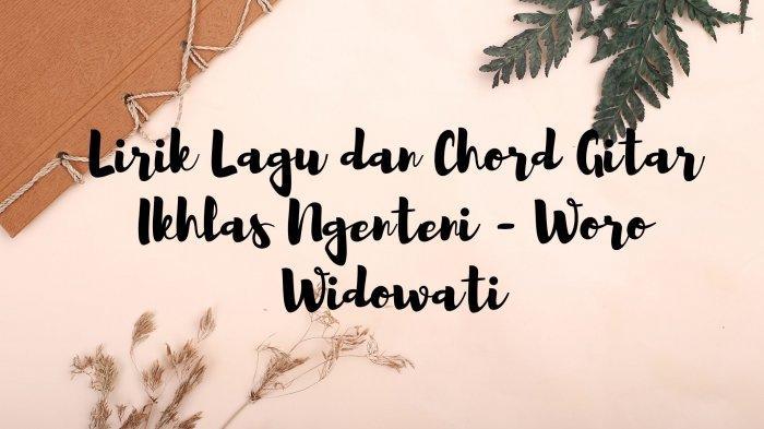 Lirik Lagu Aku Wes Berjuang Mati-matian, Lengkap dengan Chord Gitar Ikhlas Ngenteni - Woro Widowati