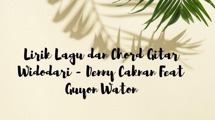 Lirik Lagu Sayang Gondelono Atiku, Lengkap Chord Gitar Widodari - Denny Caknan Feat Guyon Waton