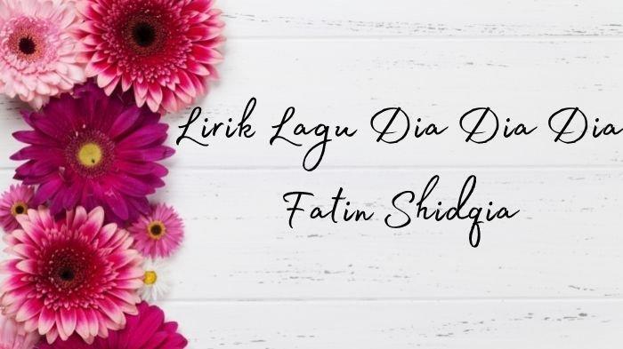 Lirik Lagu Dia Dia Dia - Fatin Shidqia Lengkap dengan Chord Gitar Versi Mudah untuk Pemula