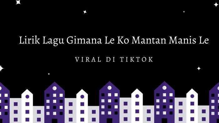 Lirik Lagu Gimana Le Ko Mantan Manis Le Viral di TikTok, Lengkap Chord Gitarnya