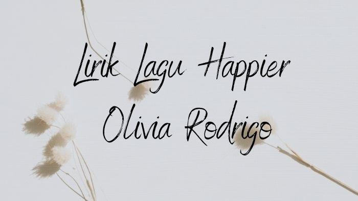 Lirik Lagu Happier - Olivia Rodrigo Lengkap dengan Terjemahannya