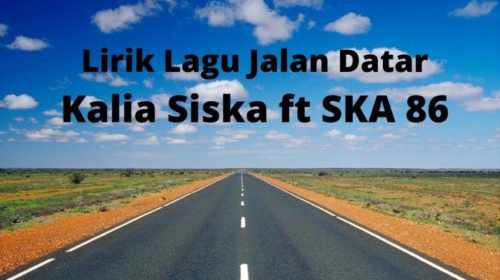 Lirik Lagu Cinta Bawa Duka Rindu Balas Dendam Viral di TikTok, Kalia Siska ft SKA 86 - Jalan Datar