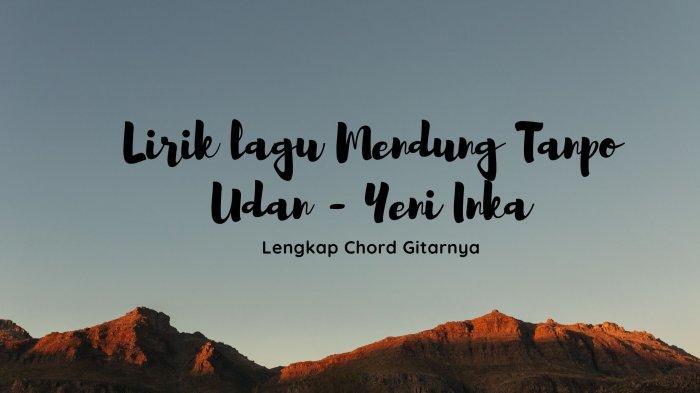Lirik Lagu Awak Dewe Tau Duwe Bayangan, Lengkap dengan Chord Gitar Mendung Tanpo Udan - Yeni Inka