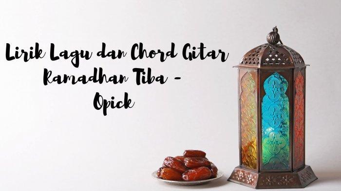 Lirik Marhaban Ya Ramadhan Lengkap dengan Chord Gitarnya, Lagu Ramadhan Tiba - Opick, Viral TikTok