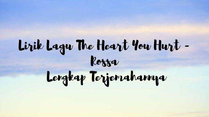 Lirik Lagu The Heart You Hurt - Rossa Lengkap Terjemahannya, Versi Korea Hati yang Kau Sakiti