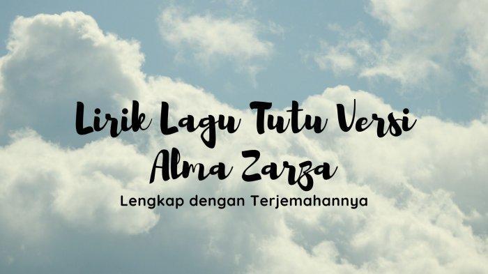 Lirik Lagu Tutu Versi Alma Zarza, Lengkap dengan Chord Gitar dan Terjemahan Viral di TikTok