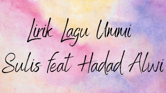 Lirik Lagu Ummi - Sulis feat Hadad Alwi dengan Tulisan Latin, Cocok Didengarkan di Bulan Puasa