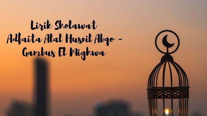 Lirik Sholawat Adfaita Alal Husnil Abqo - Gambus El Mighwa, Versi Arab dan Latin, Lengkap Terjemahan