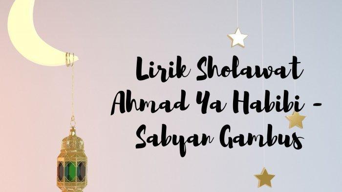 Lirik Sholawat Ahmad Ya Habibi - Sabyan Gambus, Lengkap Tulisan Arab dan Latin, Ada Terjemahannya