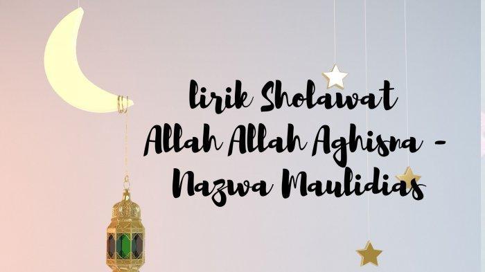 Lirik Sholawat Allah Allah Aghisna Versi Nazwa Maulidia, Lengkap Tulisan Arab, Latin dan Terjemahan