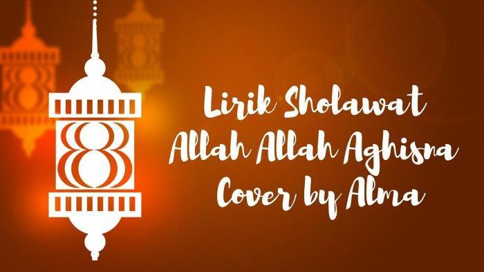 Lirik Sholawat Allah Allah Aghisna Versi Alma, Lengkap Tulisan Arab dan Indonesia, Ada Terjemahannya