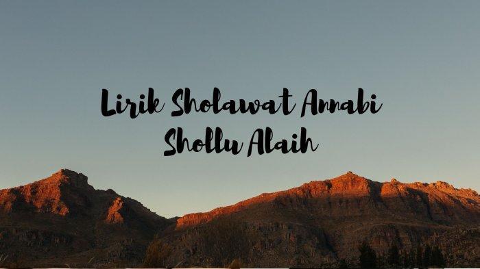 Lirik Sholawat Annabi Shollu Alaih, Lengkap dengan Tulisan Arab, Latin, dan Terjemahan Viral TikTok