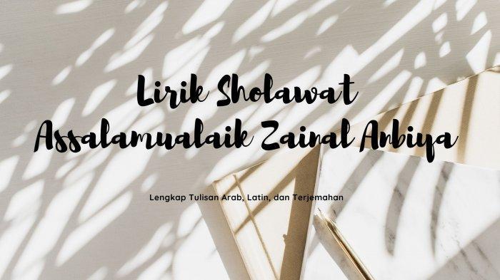 Lirik Sholawat Assalamualaik Zainal Anbiya, Lengkap Tulisan Arab, Latin, dan Terjemahan Viral TikTok
