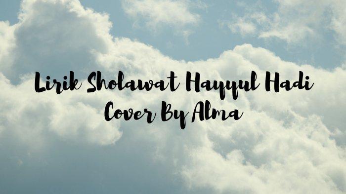 Lirik Sholawat Hayyul Hadi Versi Alma, Lengkap dengan Tulisan Arab dan Indonesia, Ada Terjemahannya