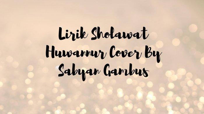 Lirik Sholawat Huwannur Versi Sabyan, Lengkap dengan Tulisan Arab dan Latin, Ada Terjemahannya