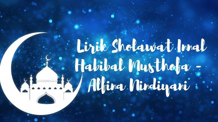 Lirik Sholawat Innal Habibal Musthofa Versi Alfina Nindiyani, Ada Tulisan Arab, Latin dan Terjemahan