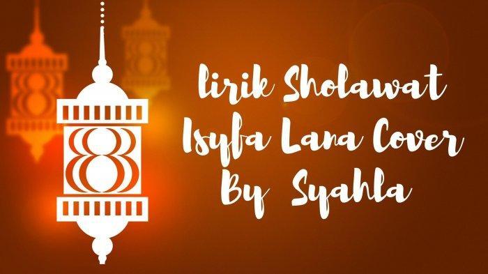 Lirik Sholawat Isyfa Lana Versi Syahla, Lengkap dengan Tulisan Arab dan Latin, Ada Terjemahannya