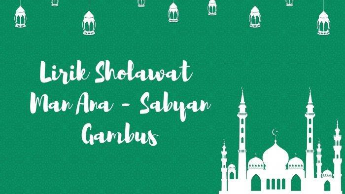 Lirik Sholawat Man Ana - Sabyan Gambus, Lengkap dengan Tulisan Latin dan Terjemahannya