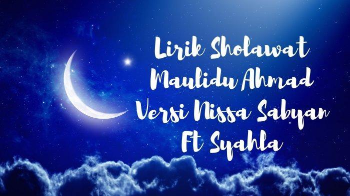 Lirik Sholawat Maulidu Ahmad Versi Nissa Sabyan Ft Syahla, Lengkap Tulisan Arab, Latin & Terjemahan