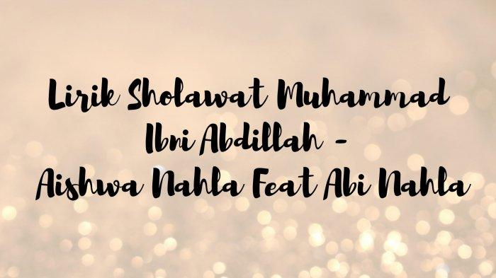 Lirik Sholawat Muhammad Ibni Abdillah - Aishwa Nahla Feat Abi Nahla, Lengkap dengan Terjemahannya