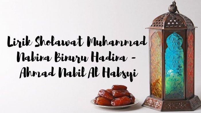 Lirik Sholawat Muhammad Nabina Binuru Hadina - Ahmad Nabil Al Habsyi, Ada Tulisan Arab & Terjemahan