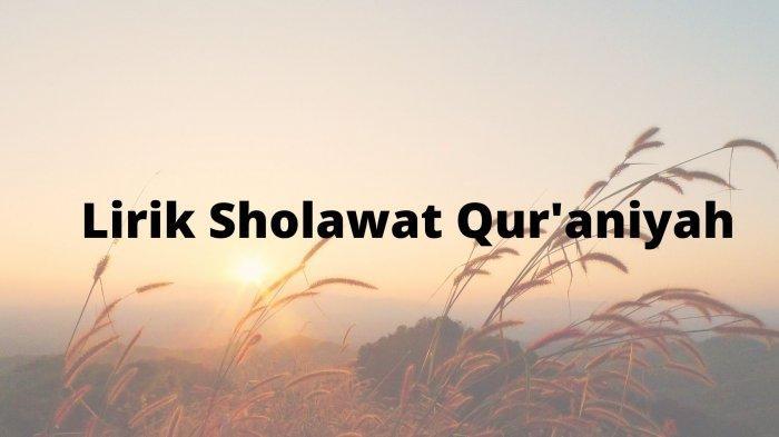 Lirik Sholawat Qur'aniyah Cocok Dibaca Saat Bulan Ramadan, Lengkap Tulisan Arab, Latin & Terjemahan