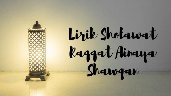 Lirik Sholawat Raqqat Ainaya Shawqan Lengkap Tulisan Arab dan Latin, Ada Terjemahannya