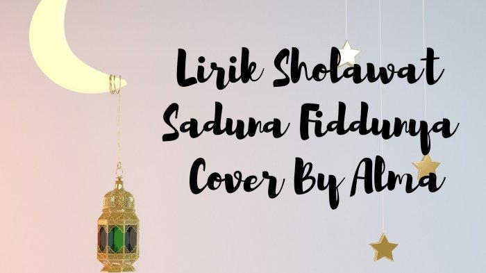 Lirik Sholawat Saduna Fiddunya Versi Alma, Lengkap Tulisan Arab dan Indonesia, Ada Terjemahannya