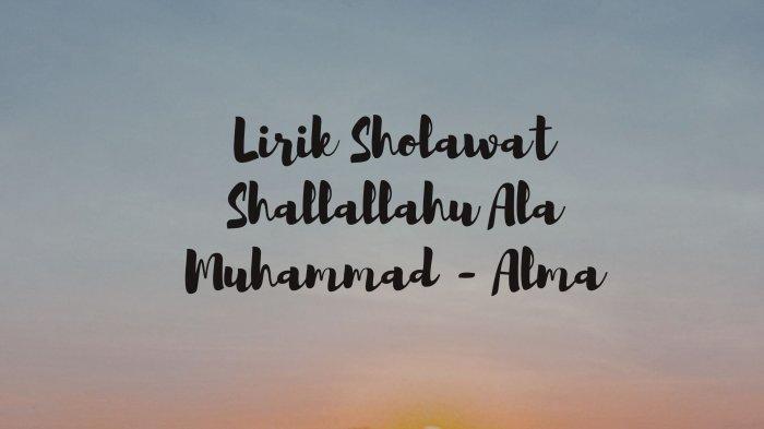Lirik Sholawat Shallallahu Ala Muhammad - Alma, Lengkap dengan Tulisan Arab, Latin, dan Terjemahan