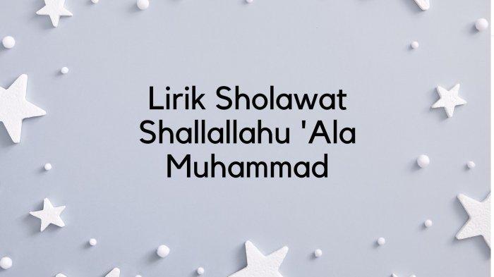 Lirik Sholawat Shallallahu Ala Muhammad, Lengkap dengan Tulisan Arab, Latin, Ada Terjemahannya