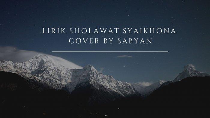 Lirik Sholawat Syaikhona Versi Sabyan, Lengkap dengan Tulisan Arab dan Latin, Ada Terjemahannya