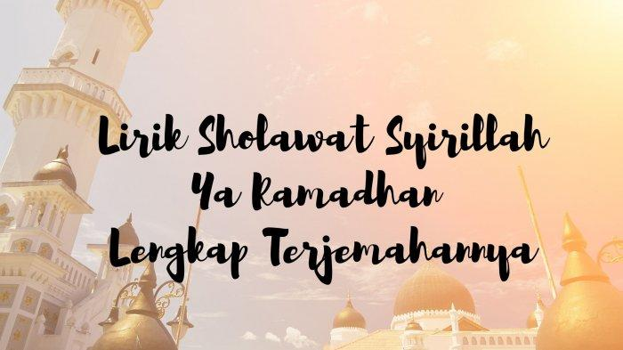 Lirik Sholawat Syirillah Ya Ramadhan Lengkap Terjemahannya, Cocok Didengarkan Saat Ngabuburit
