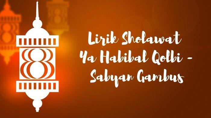 Lirik Sholawat Ya Habibal Qolbi, Lengkap dengan Tulisan Latin, Arab, dan Terjemahannya, Viral TikTok