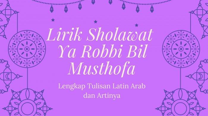 Lirik Sholawat Ya Robbi Bil Musthofa Balligh Maqo Shidana, Lengkap Tulisan Latin Arab dan Artinya