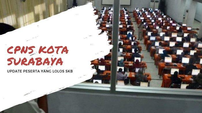 Pengumuman Daftar Peserta Tes SKB CPNS 2018 Kota Surabaya Sudah Keluar, Download File PDF di Sini