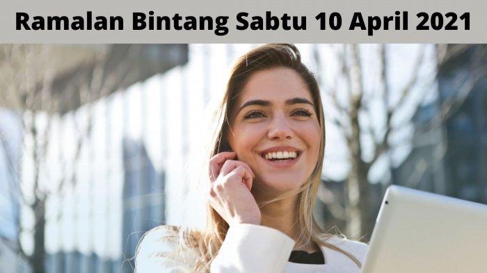 Ramalan Bintang Hari Sabtu 10 April 2021: Taurus Waktunya Ambil Peluang, Capricorn Jaga Kesehatan