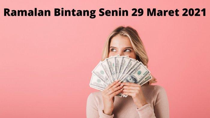 Ramalan Bintang Hari Senin 29 Maret 2021: Hari Baik untuk Keuangan Taurus, Capricorn Perlu Istirahat
