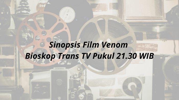 Sinopsis Film Venom di Bioskop Trans TV yang Tayang Malam Ini Rabu 17 Februari 2021